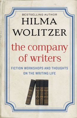 The Company of Writers: Fiction Workshops and Thoughts on the Writing Life