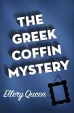 Book Cover Image. Title: The Greek Coffin Mystery, Author: Ellery Queen