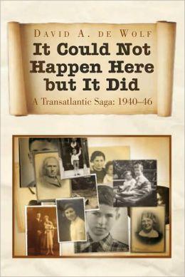 It Could Not Happen Here but It Did: A Transatlantic Saga: 1940-46