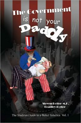 The Government is not Your Daddy: A Student's Guide to a Better America Part I