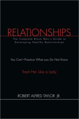 Relationships: The Complete Black Men's Guide to Developing Healthy Relationships