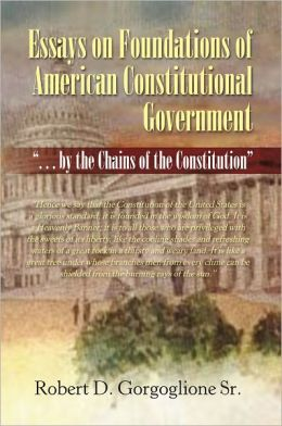 Essays on Foundations of American Constitutional Government: