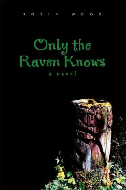 Only the Raven Knows: a novel