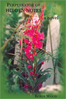 Perpetrator of Hidden Notes: A Novel