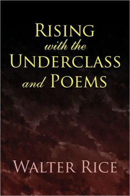 Rising With The Underclass And Poems