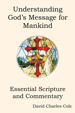 Understanding God's Message for Mankind: Essential Scripture and Commentary