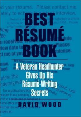 Best Resume Book: A Veteran Headhunter Gives Up His Résumé-Writing Secrets