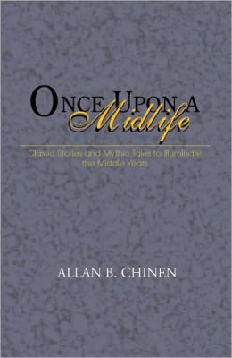Once Upon a Midlife: Classic Stories and Mythic Tales to Illuminate the Middle Years