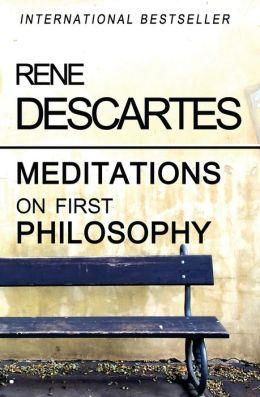 descartes meditations first philosophy 1 Meditations on first philosophy by rené descartes  see also meditations on first philosophy in wikipedia, the free online encyclopedia.