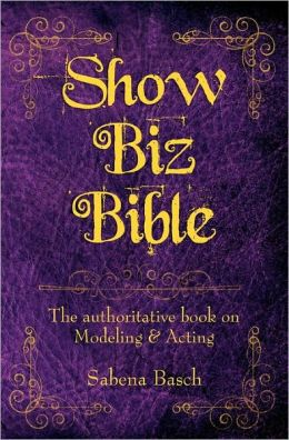 Show Biz Bible: The authoritative book on Modeling and Acting