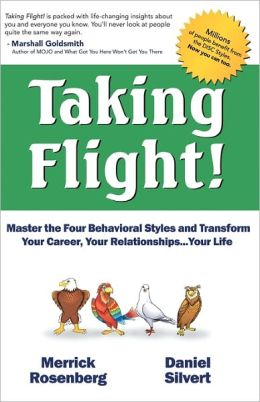 Taking Flight!: Master the Four Behavioral Styles and Transform Your Career, Your Relationships... Your Life