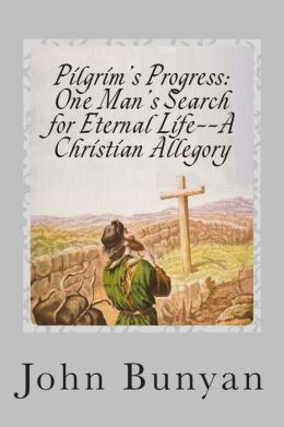 Pilgrim's Progress: One Man's Search for Eternal Life-A Christian Allegory