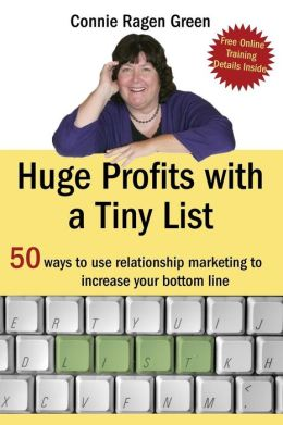 Huge Profits with a Tiny List: 50 Ways to Use Relationship Marketing to Increase Your Bottom Line