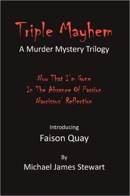 Triple Mayhem: A Faison Quay Murder Mystery Trilogy