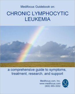 Medifocus Guidebook on: Chronic Lymphocytic Leukemia