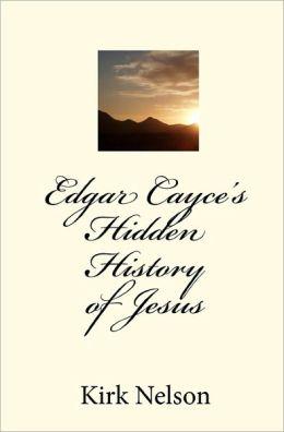 Edgar Cayce's Hidden History of Jesus