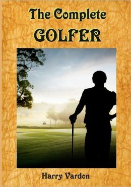 The Complete Golfer: A Must Read about Mr. Golf ! (Timeless Classic Books)