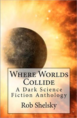 Where Worlds Collide: A Dark Science Fiction Anthology