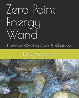 Zero Point Energy Wand: Illustrated Wanding Guide and Workbook