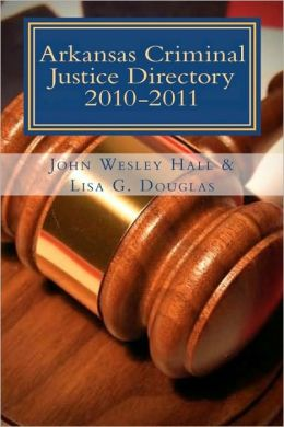 Arkansas Criminal Justice Directory 2010-2011: Directory of all Trial Courts, Law Enforcement and Corrections