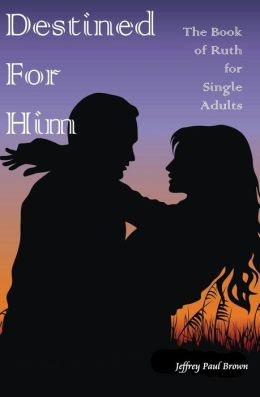 Destined for Him: The Book of Ruth for Single Adults