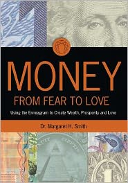 Money: from Fear to Love: Using the Enneagram to Create Wealth, Prosperity, and Love