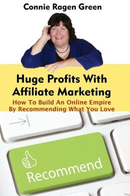 Huge Profits with Affiliate Marketing: How to Build an Online Empire by Recommending What You Love