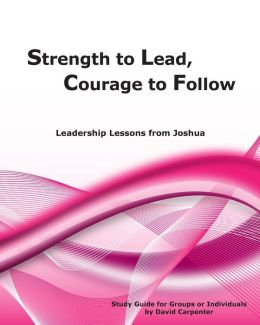 Strength to Lead, Courage to Follow: Leadership Lessons from Joshua