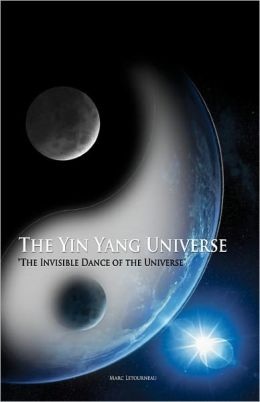 The Yin Yang Universe: The Invisible Dance of the Universe