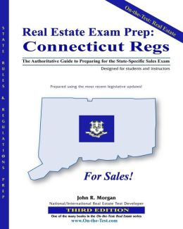 Real Estate Exam Prep: Connecticut Regs - 3rd Edition: The Authoritative Guide to Preparing for the Connecticut State-Specific Sales Exam
