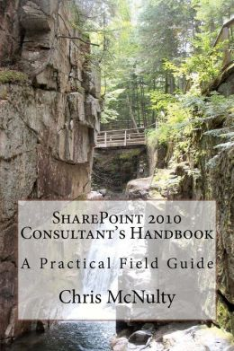 Sharepoint 2010 Consultant's Handbook: A Practical Field Guide