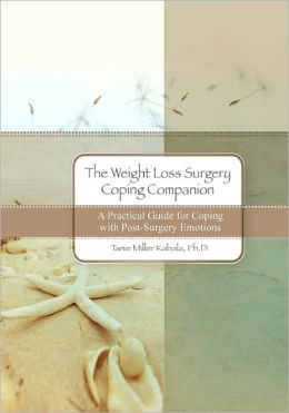 The Weight Loss Surgery Coping Companion: A Practical Guide for Coping with Post-Surgery Emotions