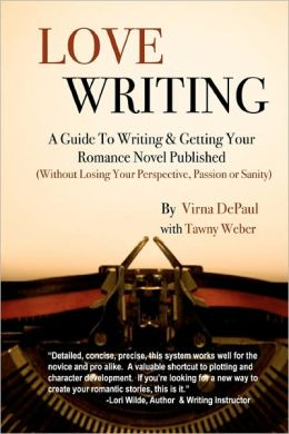 Love Writing: A Guide to Writing and Getting Your Romance Novel Published: (Without Losing Your Perspective, Passion or Sanity)
