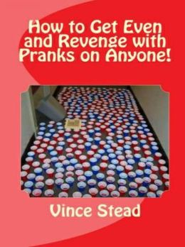 How to Get Even and Revenge with Pranks on Anyone!