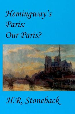 Hemingway's Paris: Our Paris?