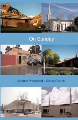 On Sunday: Mormon Portraits of a Global Church