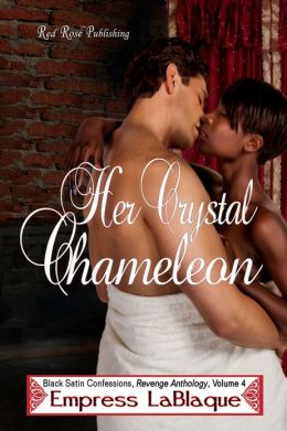 Her Crystal Chameleon: Black Satin Confessions Revenge Anthology - Book 4