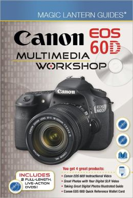 Magic Lantern Guides: Canon EOS 60D Multimedia Workshop