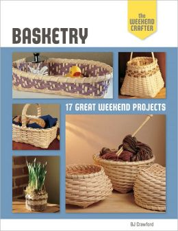 The Weekend Crafter: Basketry: 17 Great Weekend Projects