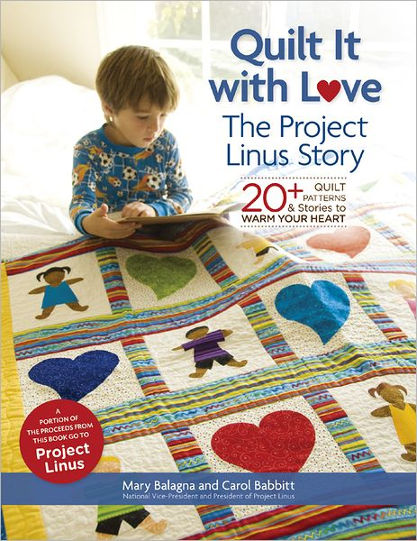 Quilt It with Love: The Project Linus Story: 20+ Quilt Patterns & Stories to Warm Your Heart