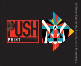 PUSH Print: 30+ Artists Explore the Boundaries of Printmaking