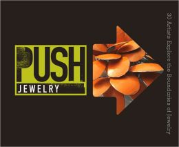 PUSH Jewelry: 30 Artists Explore the Boundaries of Jewelry