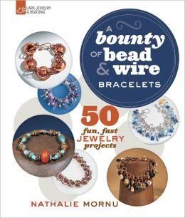 A Bounty of Bead & Wire Bracelets: 50 Fun, Fast Jewelry Projects
