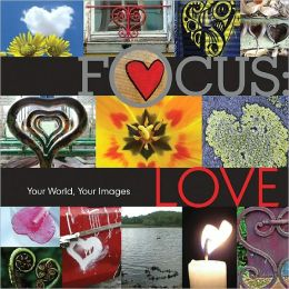 Focus: Love: Your World, Your Images (PagePerfect NOOK Book)
