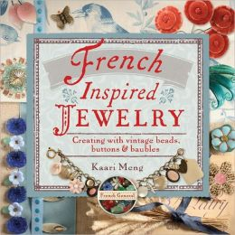 French-Inspired Jewelry: Creating with Vintage Beads, Buttons and Baubles (PagePerfect NOOK Book)