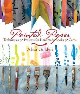 Painted Paper: Techniques and Projects for Handmade Books and Cards (PagePerfect NOOK Book)