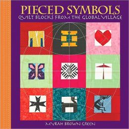 Pieced Symbols: Quilt Blocks from the Global Village (PagePerfect NOOK Book)