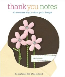 Thank You Notes: 40 Handmade Ways to Show You're Grateful (PagePerfect NOOK Book)