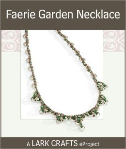Faerie Garden Necklace eProject from Beadmaille (PagePerfect NOOK Book)