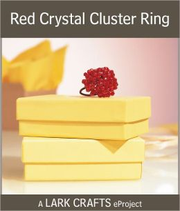 Red Crystal Cluster Ring eProject from Boutique Bead & Wire Jewelry (PagePerfect NOOK Book)